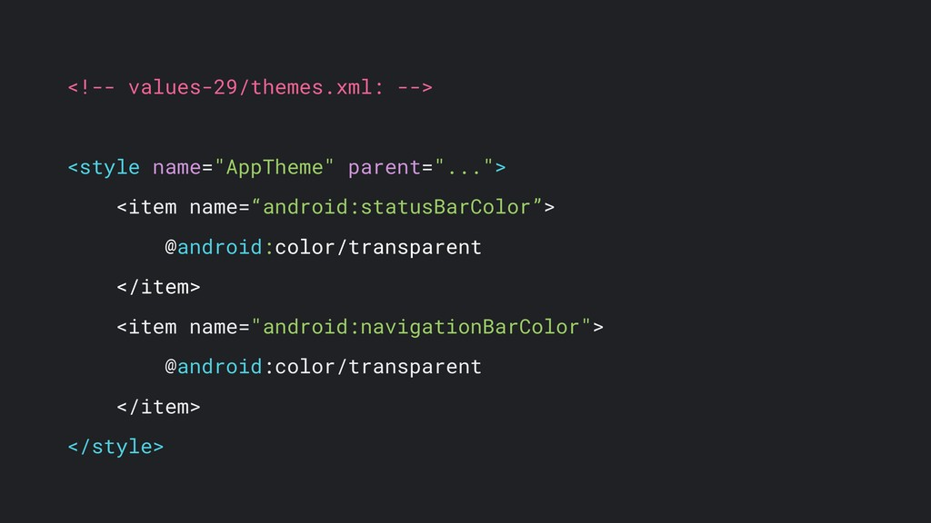 "<!-- values-29/themes.xml: --> <style name=""App..."