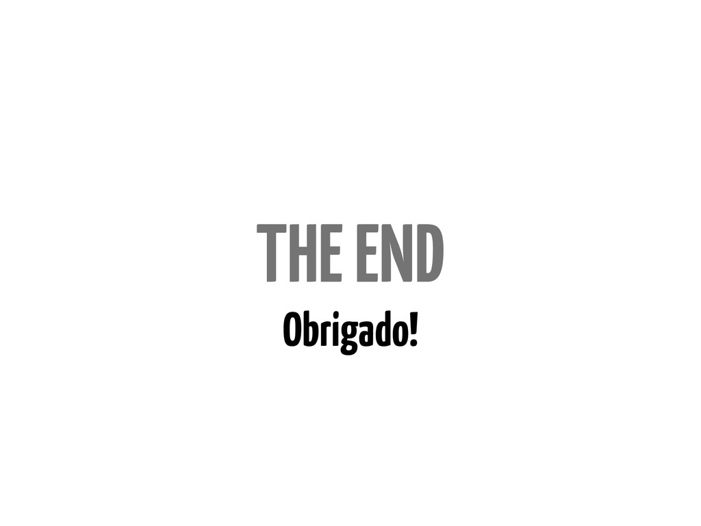 Obrigado! THE END