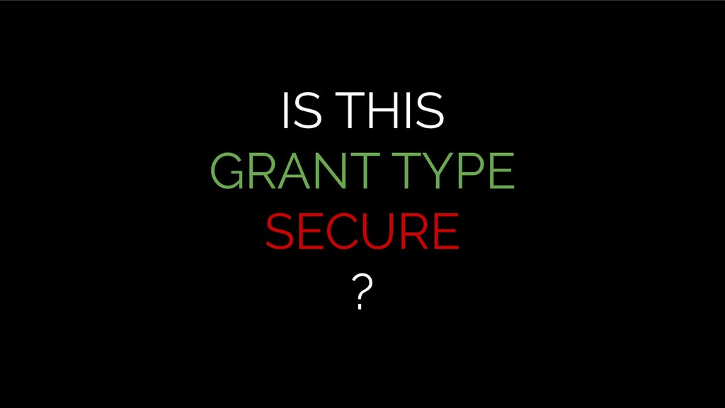 IS THIS GRANT TYPE SECURE ?