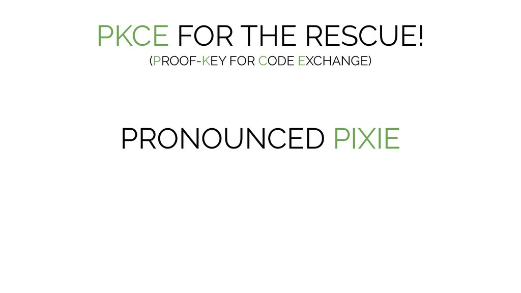 PKCE FOR THE RESCUE! (PROOF-KEY FOR CODE EXCHAN...