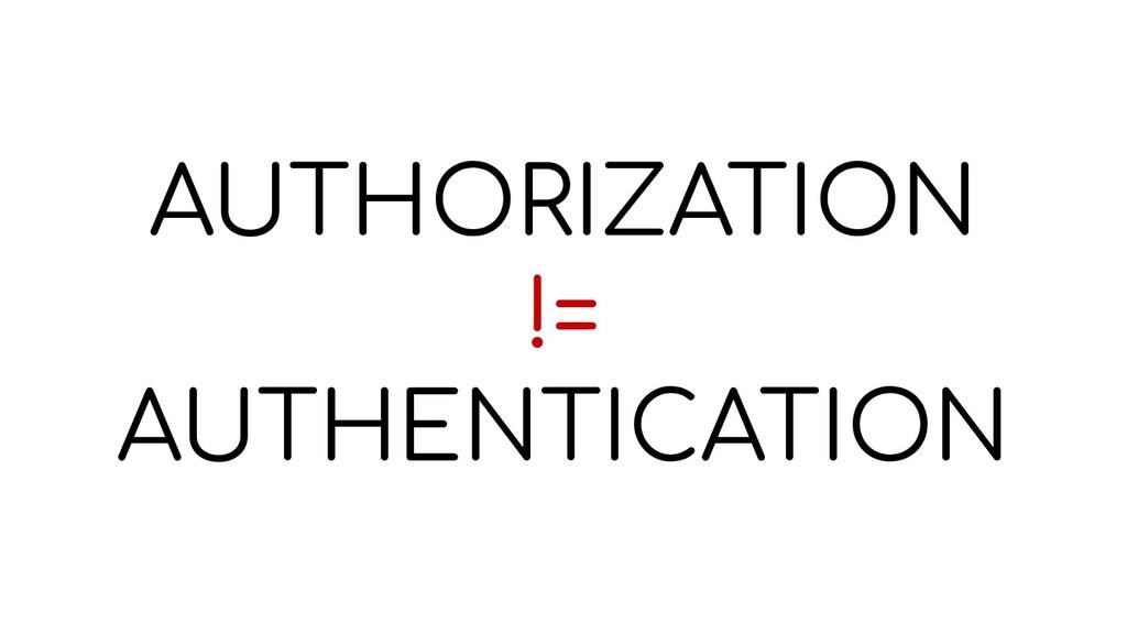 AUTHORIZATION != AUTHENTICATION