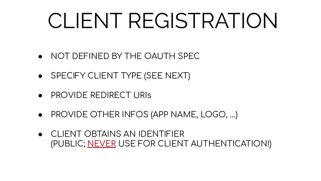 CLIENT REGISTRATION ● NOT DEFINED BY THE OAUTH ...