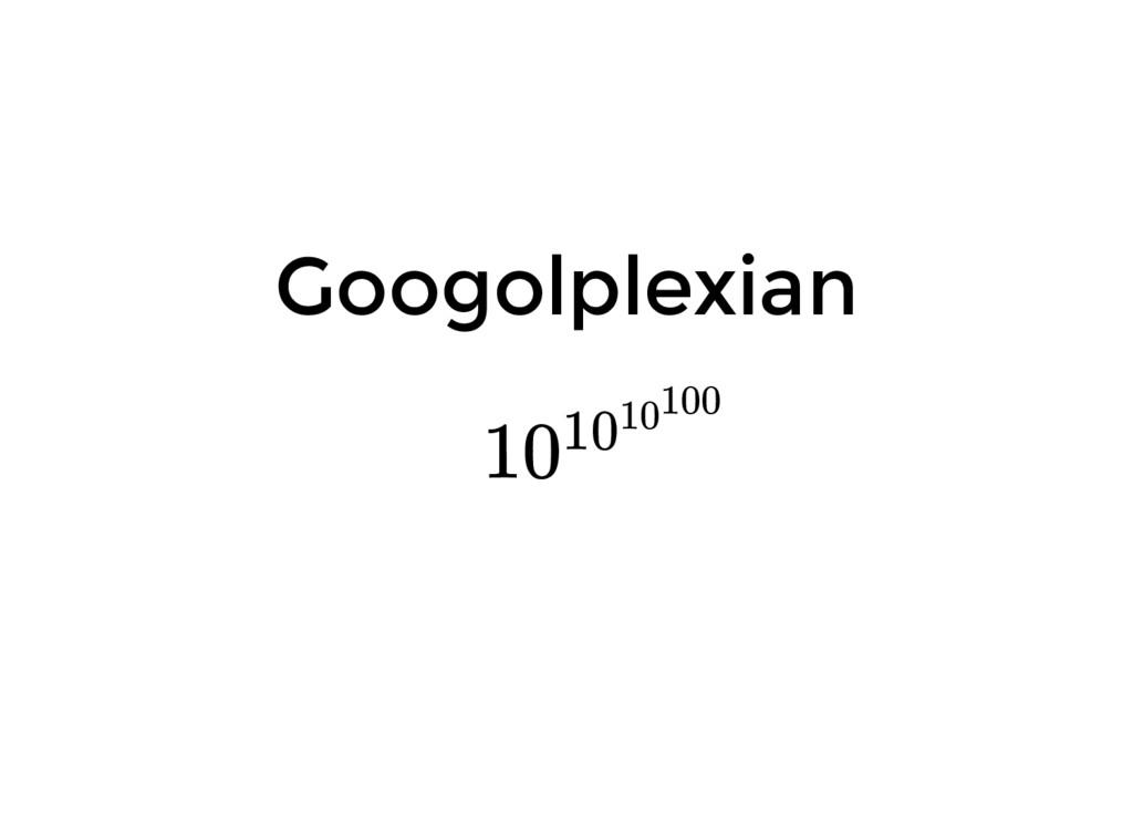 Googolplexian 101010100