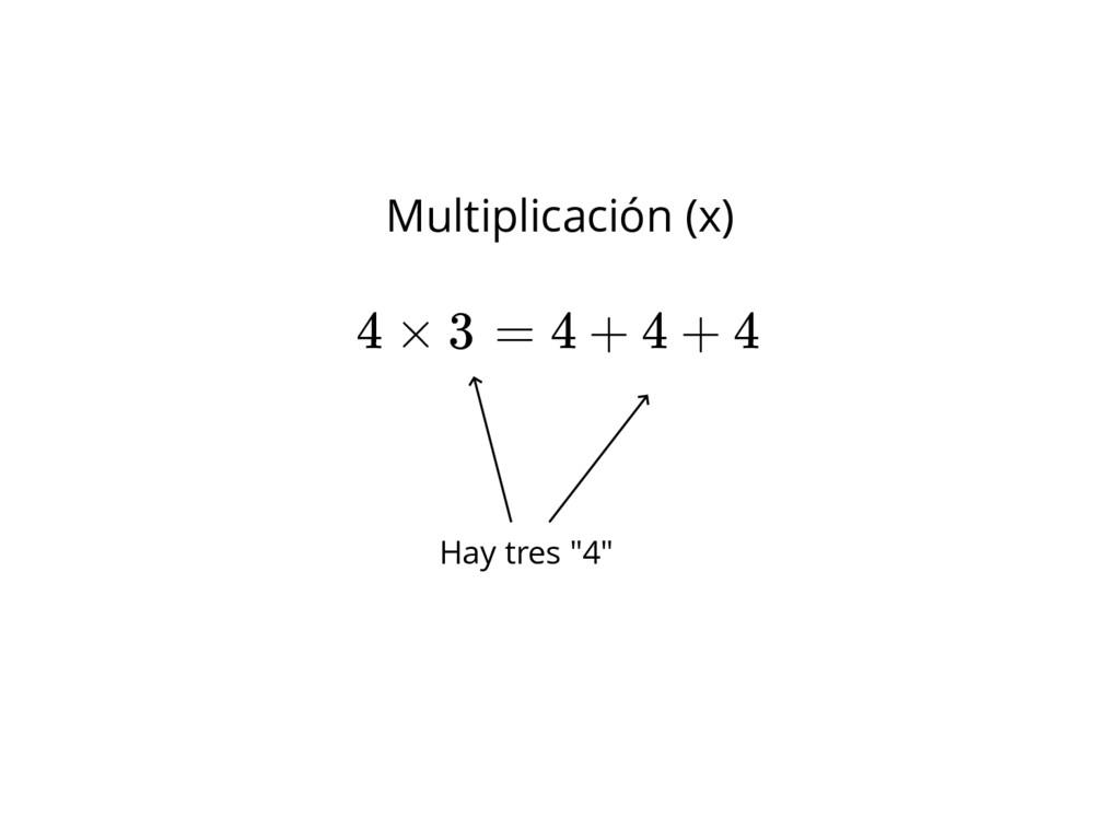 """Hay tres """"4"""" Multiplicación (x) 4 × 3 = 4 + 4 +..."""