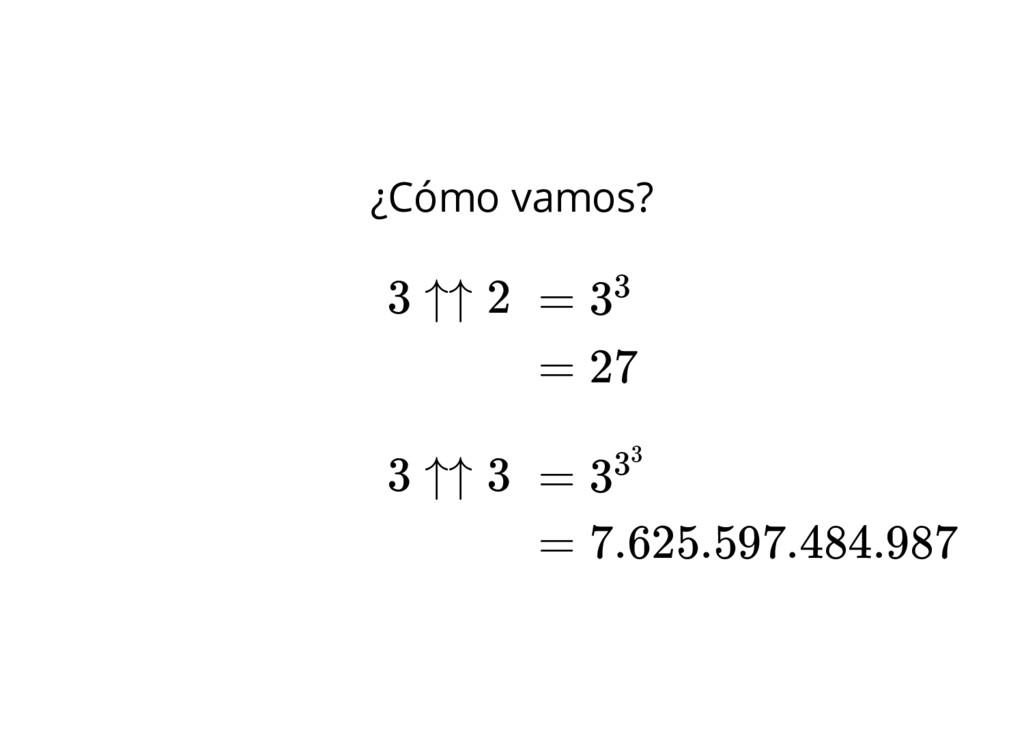 ¿Cómo vamos? = 33 = 333 3 ↑↑ 2 3 ↑↑ 3 = 27 = 7....
