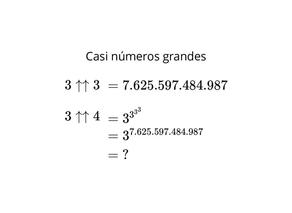 Casi números grandes = 7.625.597.484.987 = 3333...