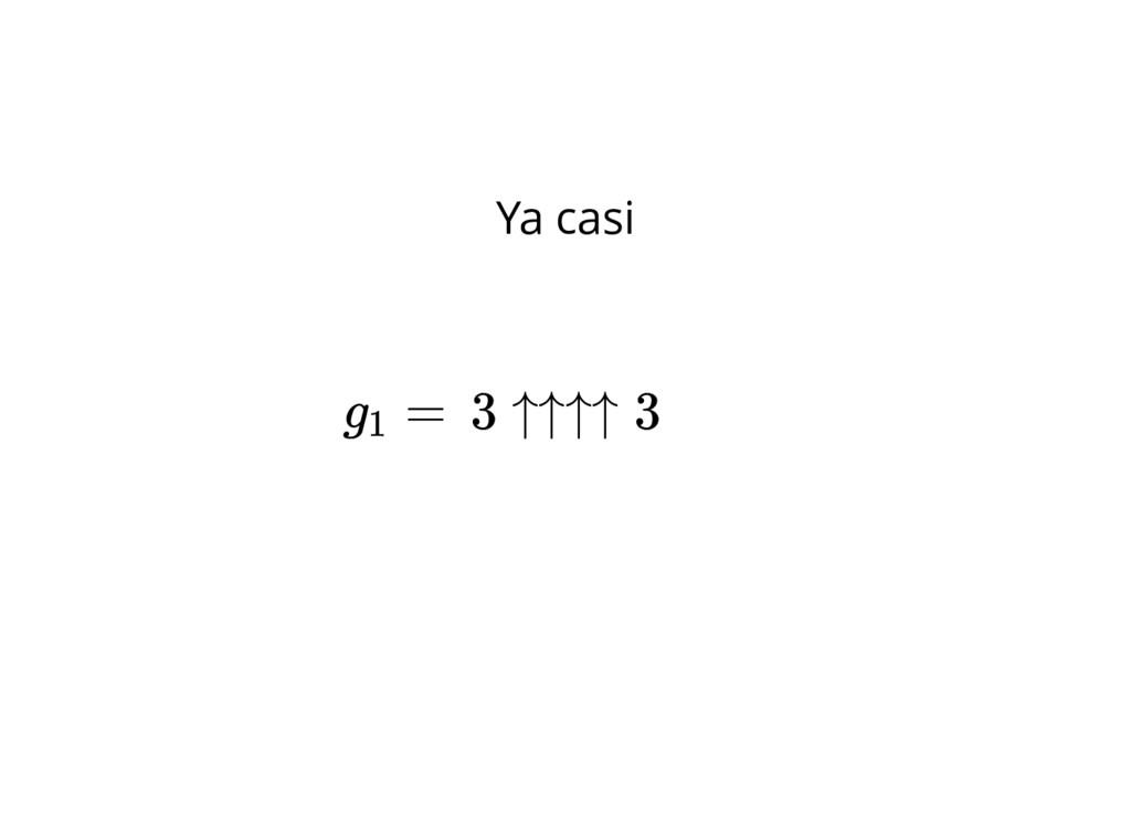 3 ↑↑↑↑ 3 Ya casi g = 1