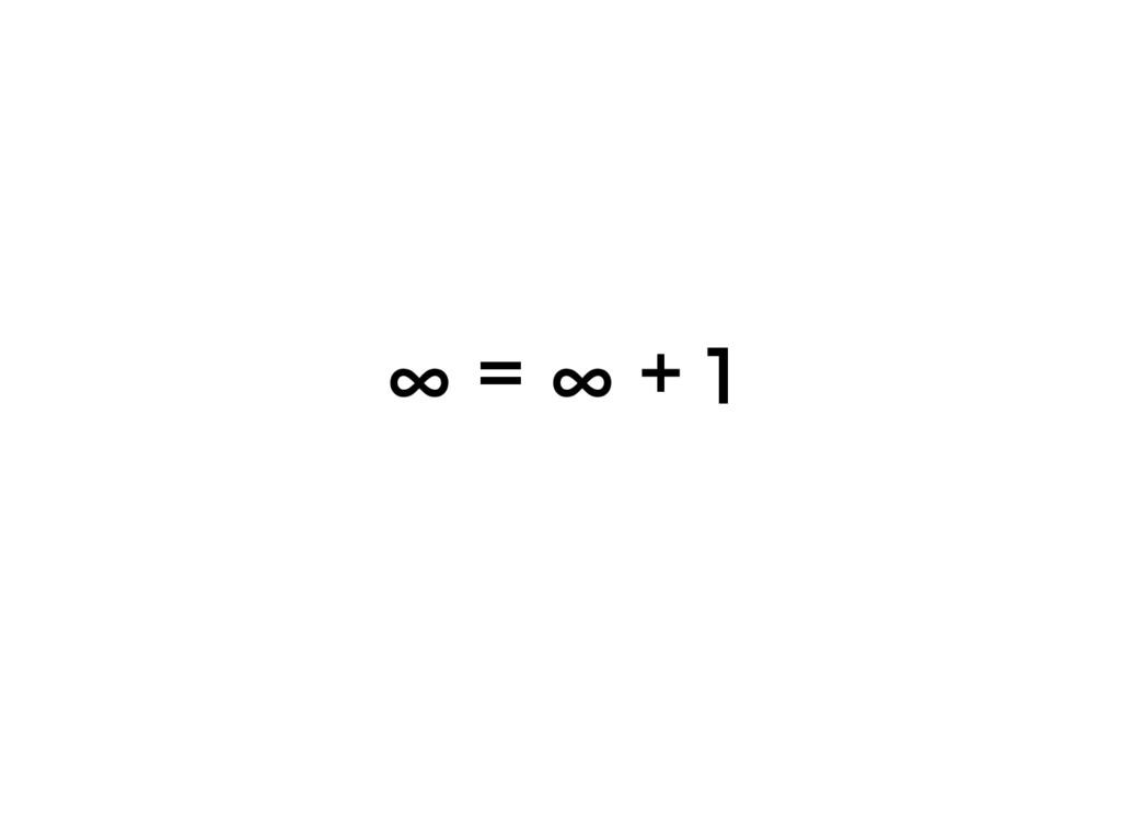 ∞ = ∞ + 1