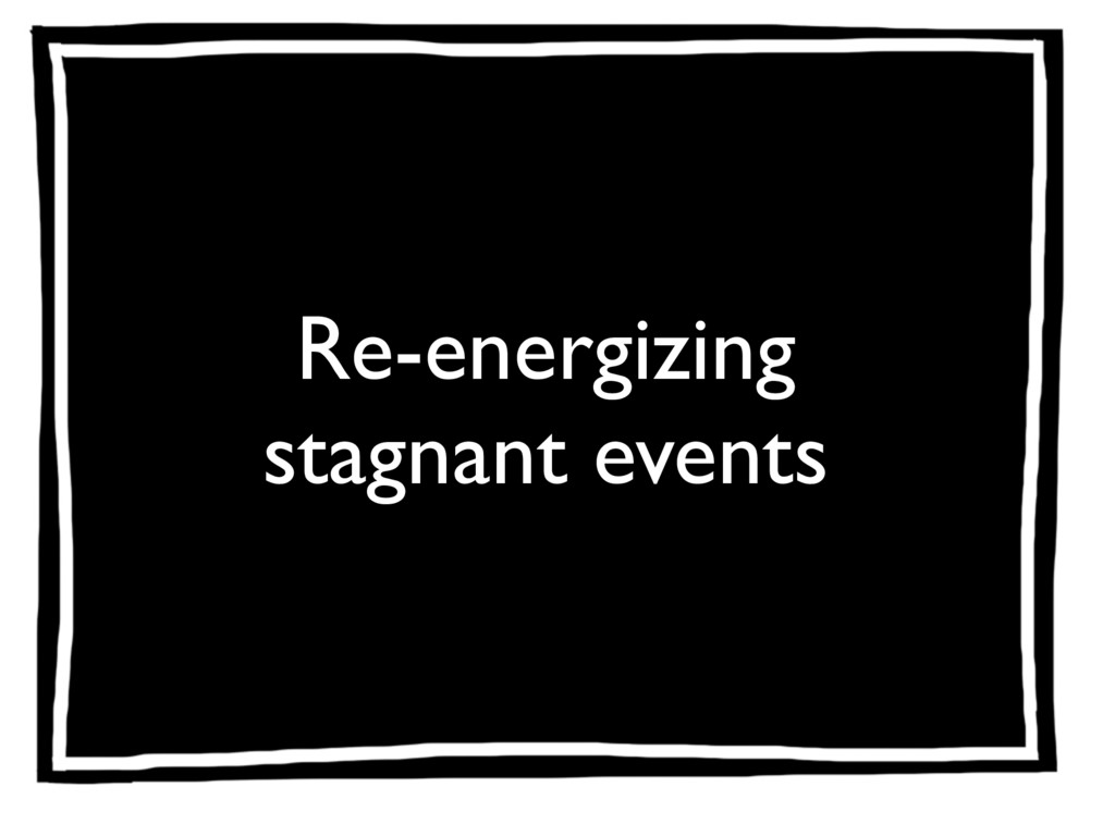 Re-energizing stagnant events