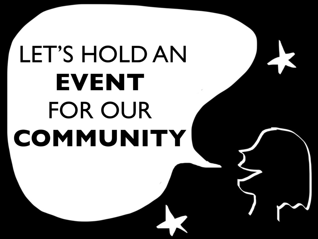 LET'S HOLD AN EVENT FOR OUR COMMUNITY