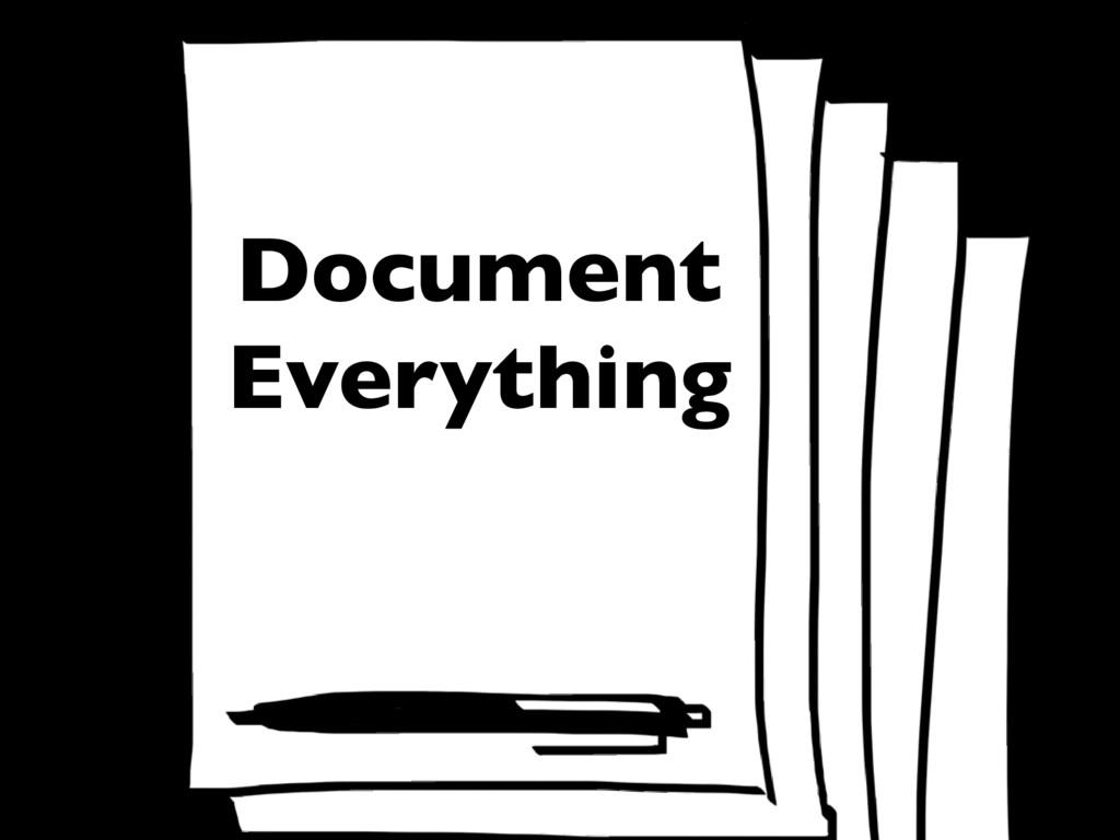 Document everything Document Everything