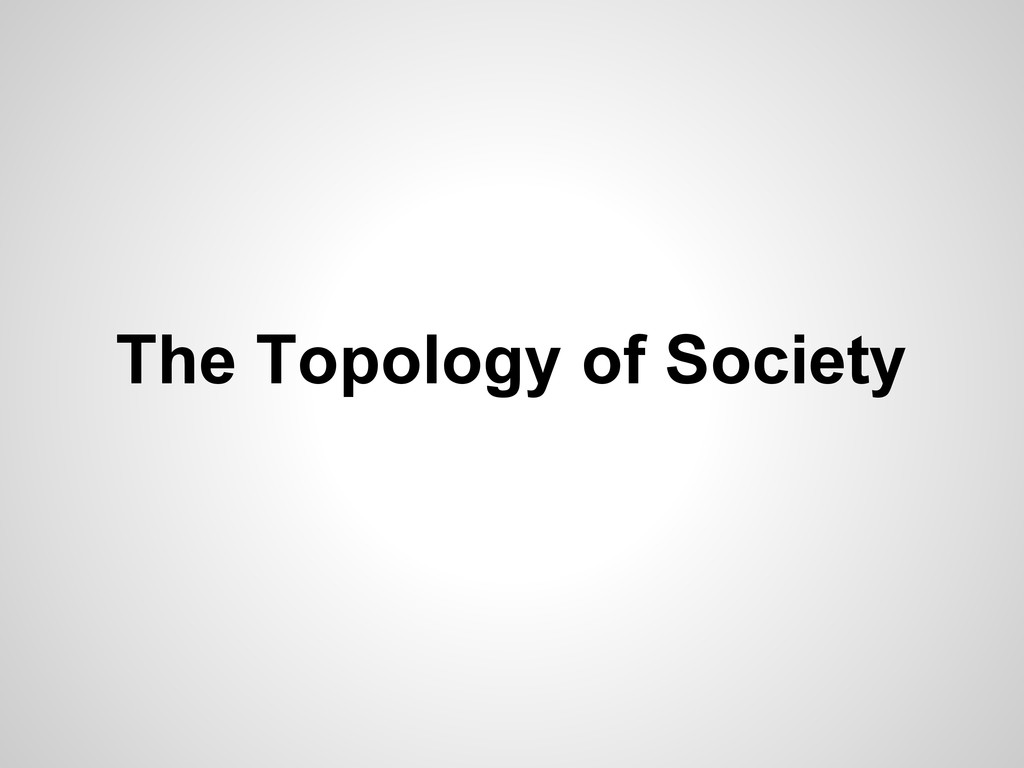 The Topology of Society
