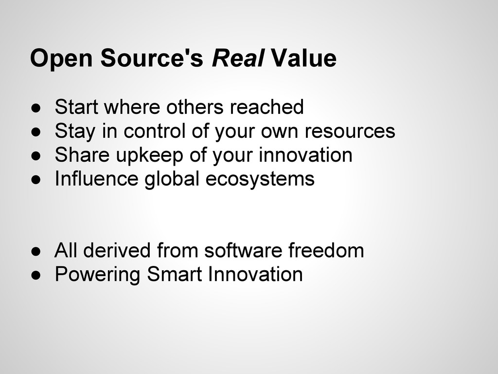 Open Source's Real Value ● Start where others r...