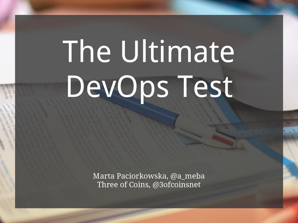 The Ultimate DevOps Test Marta Paciorkowska, @a...