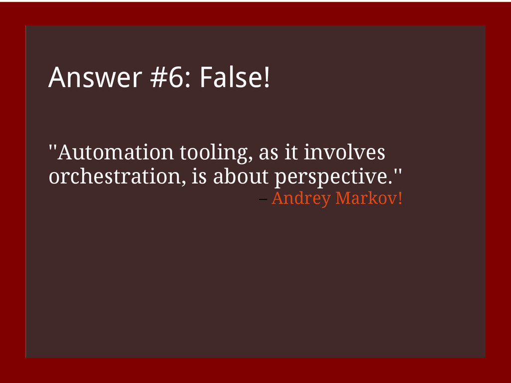 Answer #6: False! ''Automation tooling, as it i...