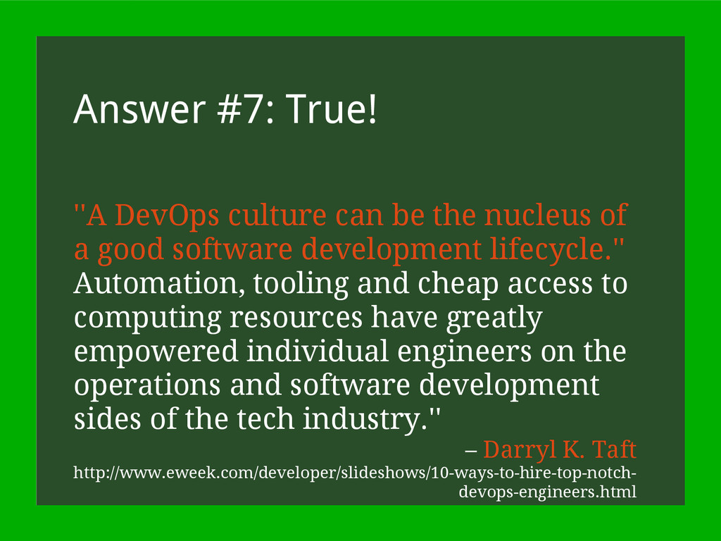Answer #7: True! ''A DevOps culture can be the ...