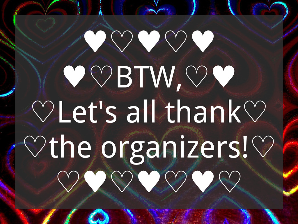 ♥♡♥♡♥ ♥♡BTW,♡♥ ♡Let's all thank♡ ♡the organizer...