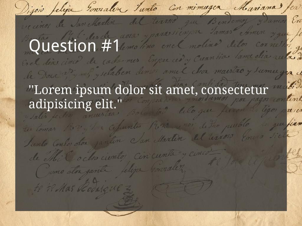 Question #1 ''Lorem ipsum dolor sit amet, conse...