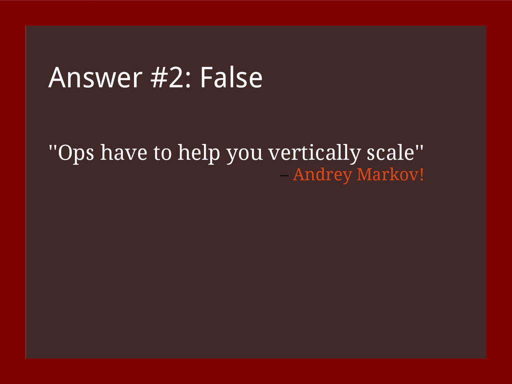 Answer #2: False ''Ops have to help you vertica...