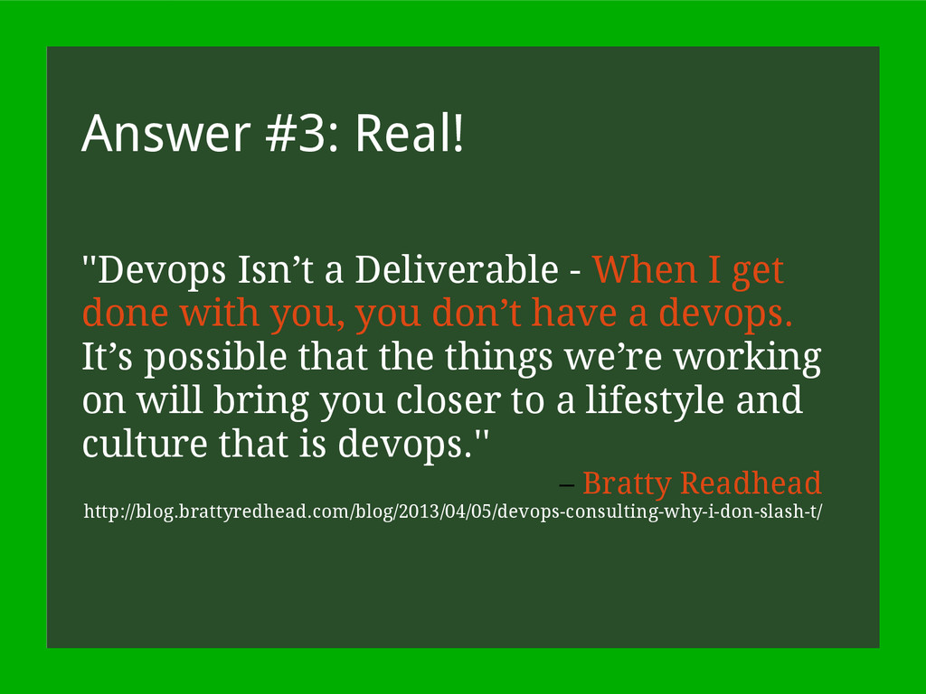 Answer #3: Real! ''Devops Isn't a Deliverable -...