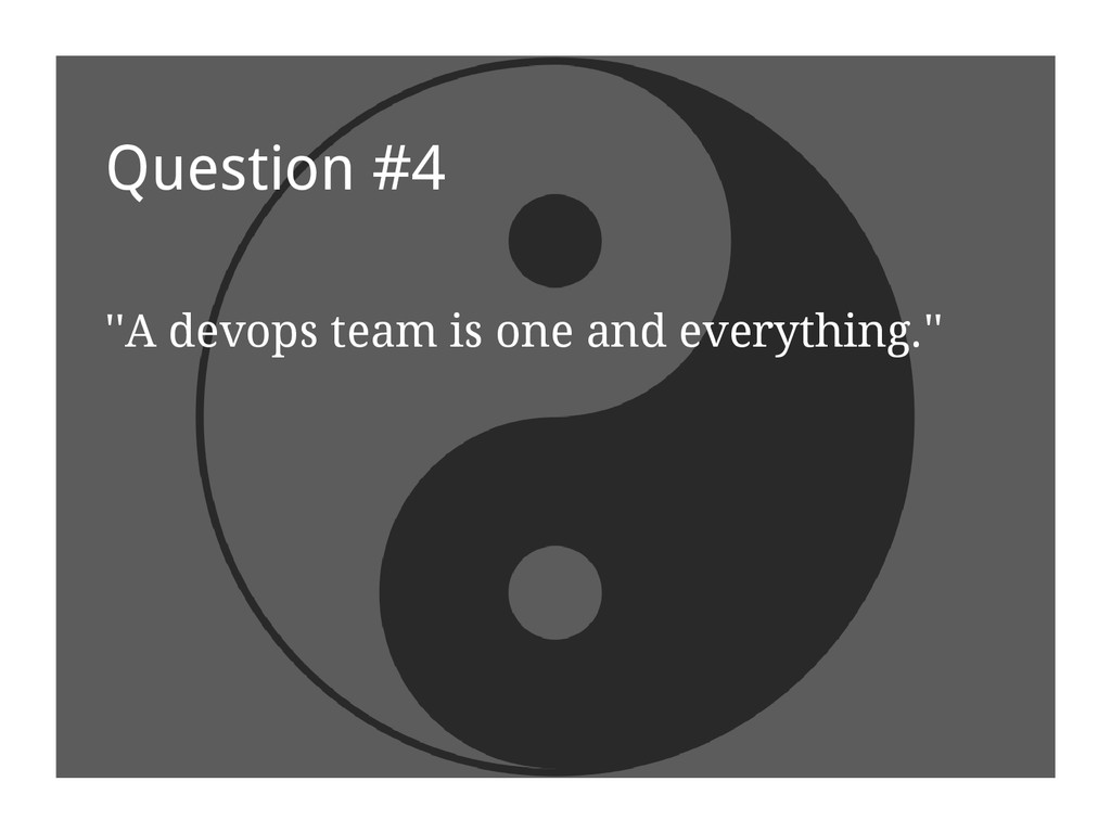Question #4 ''A devops team is one and everythi...