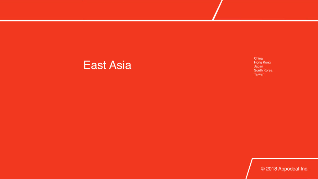 East Asia © 2018 Appodeal Inc. China Hong Kong ...