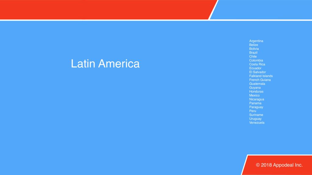 Latin America © 2018 Appodeal Inc. Argentina Be...