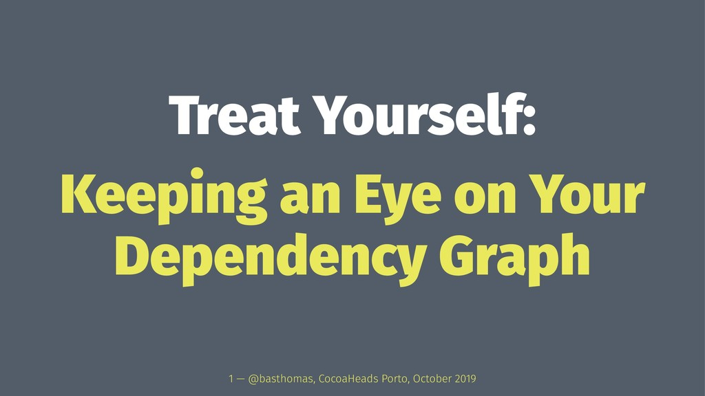 Treat Yourself: Keeping an Eye on Your Dependen...