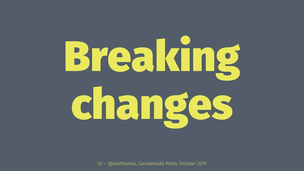 Breaking changes 12 — @basthomas, CocoaHeads Po...