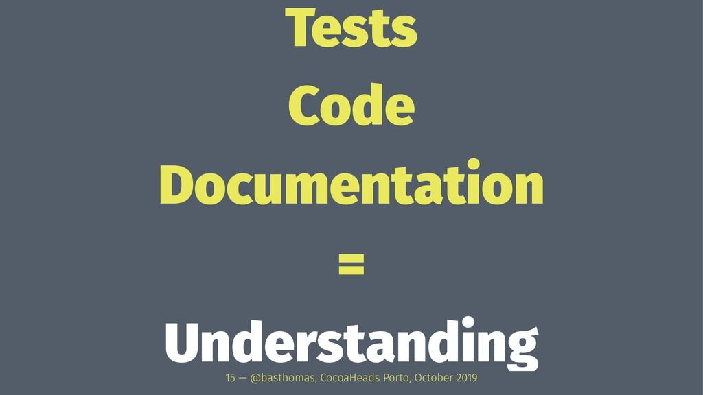 Tests Code Documentation = Understanding 15 — @...