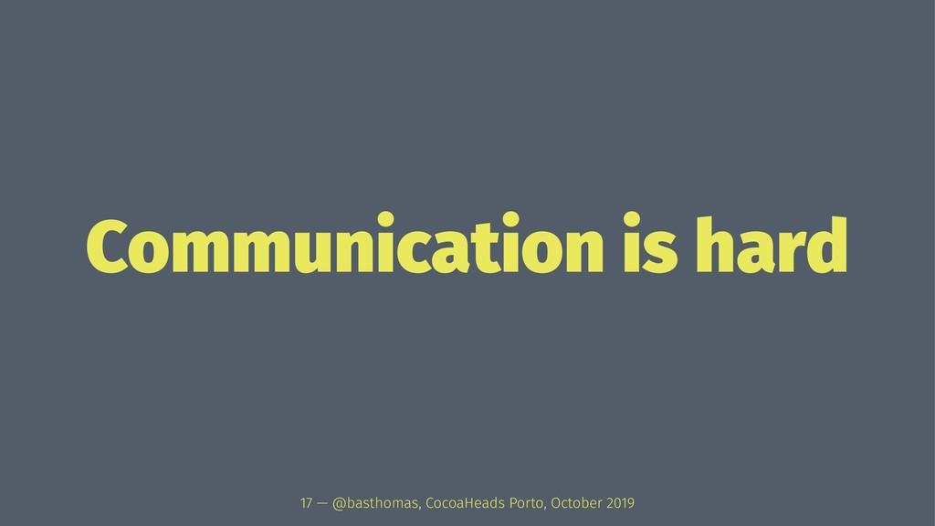 Communication is hard 17 — @basthomas, CocoaHea...