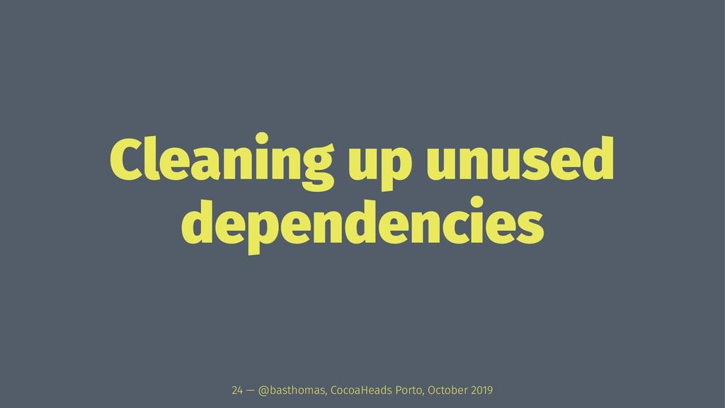 Cleaning up unused dependencies 24 — @basthomas...