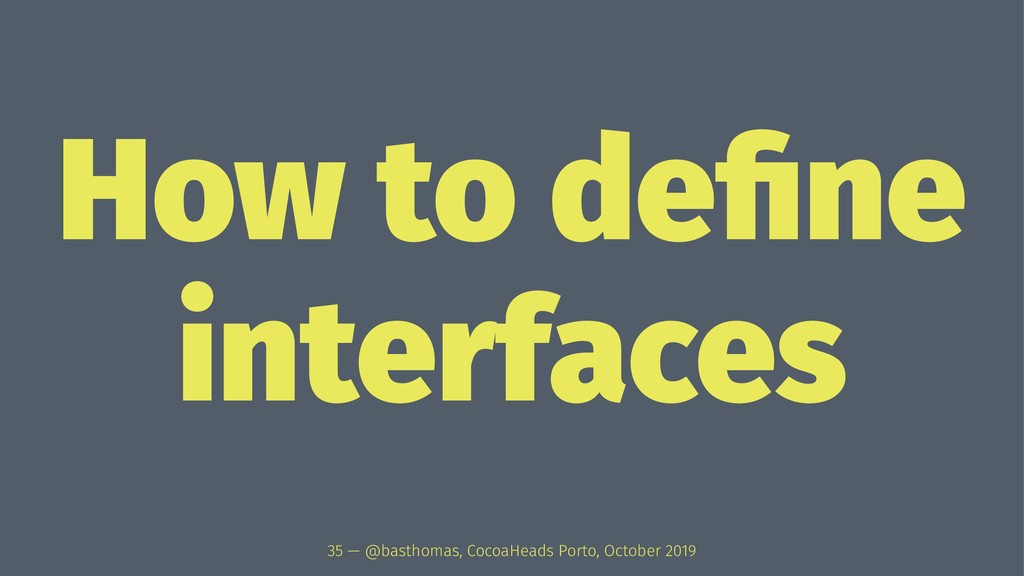 How to define interfaces 35 — @basthomas, CocoaH...