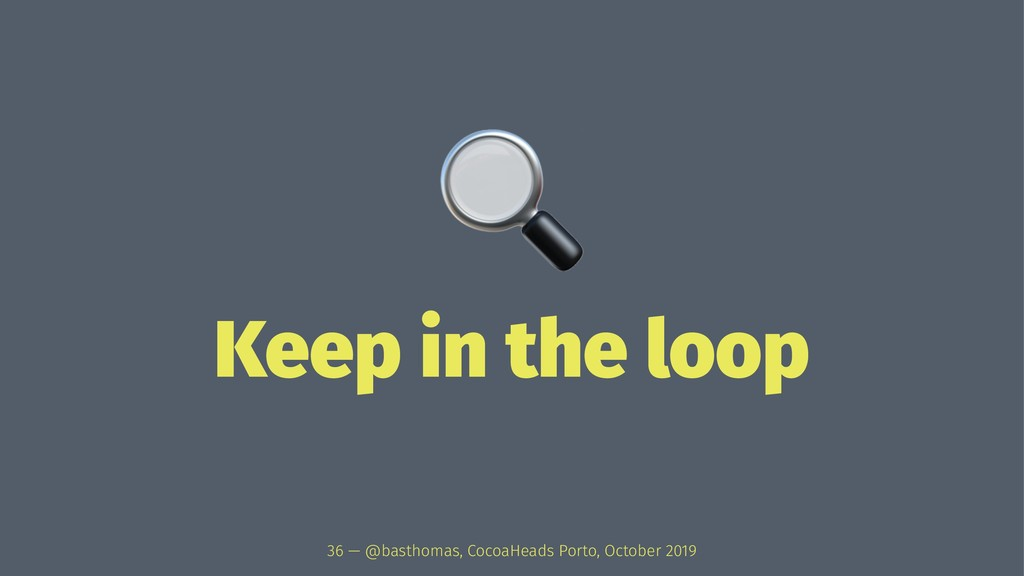 ! Keep in the loop 36 — @basthomas, CocoaHeads ...