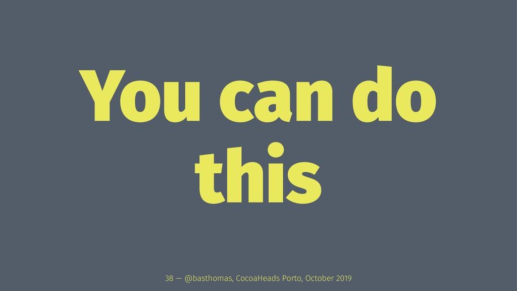 You can do this 38 — @basthomas, CocoaHeads Por...