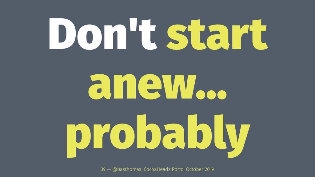 Don't start anew... probably 39 — @basthomas, C...