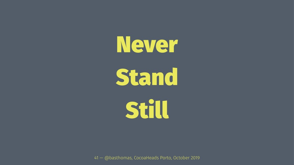 Never Stand Still 41 — @basthomas, CocoaHeads P...
