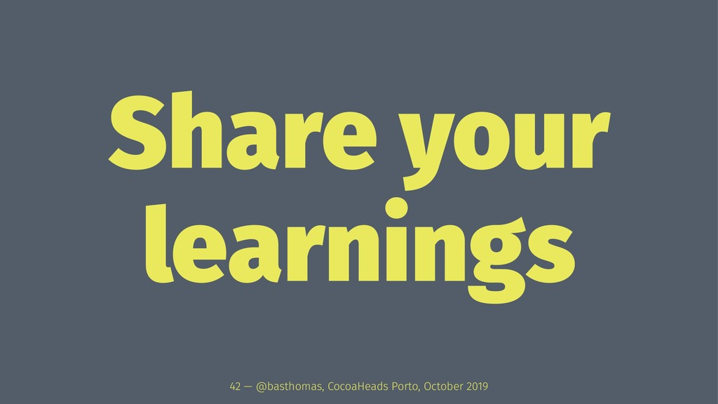 Share your learnings 42 — @basthomas, CocoaHead...