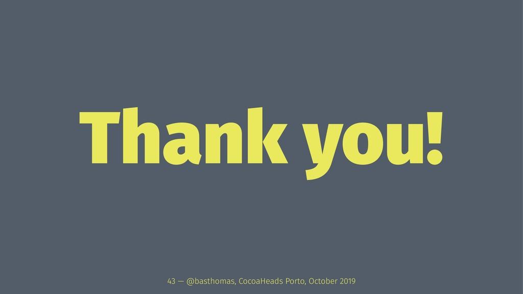Thank you! 43 — @basthomas, CocoaHeads Porto, O...