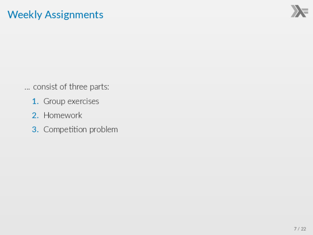 Weekly Assignments ... consist of three parts: ...