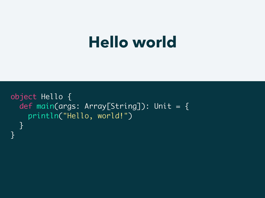 Hello world object Hello { def main(args: Array...