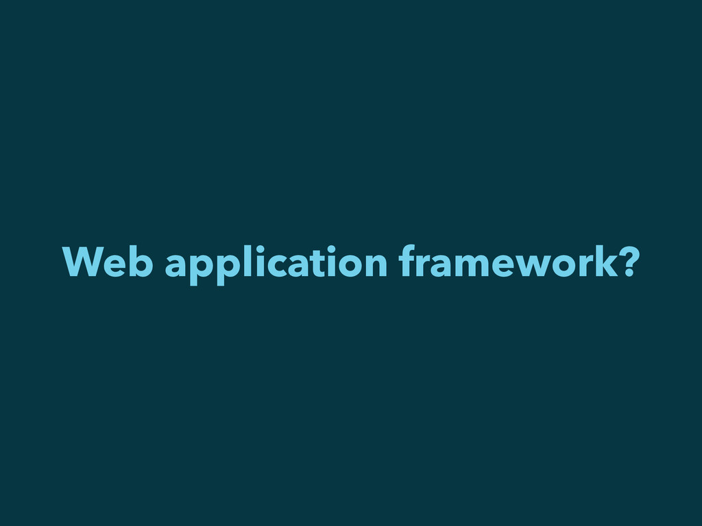 Web application framework?