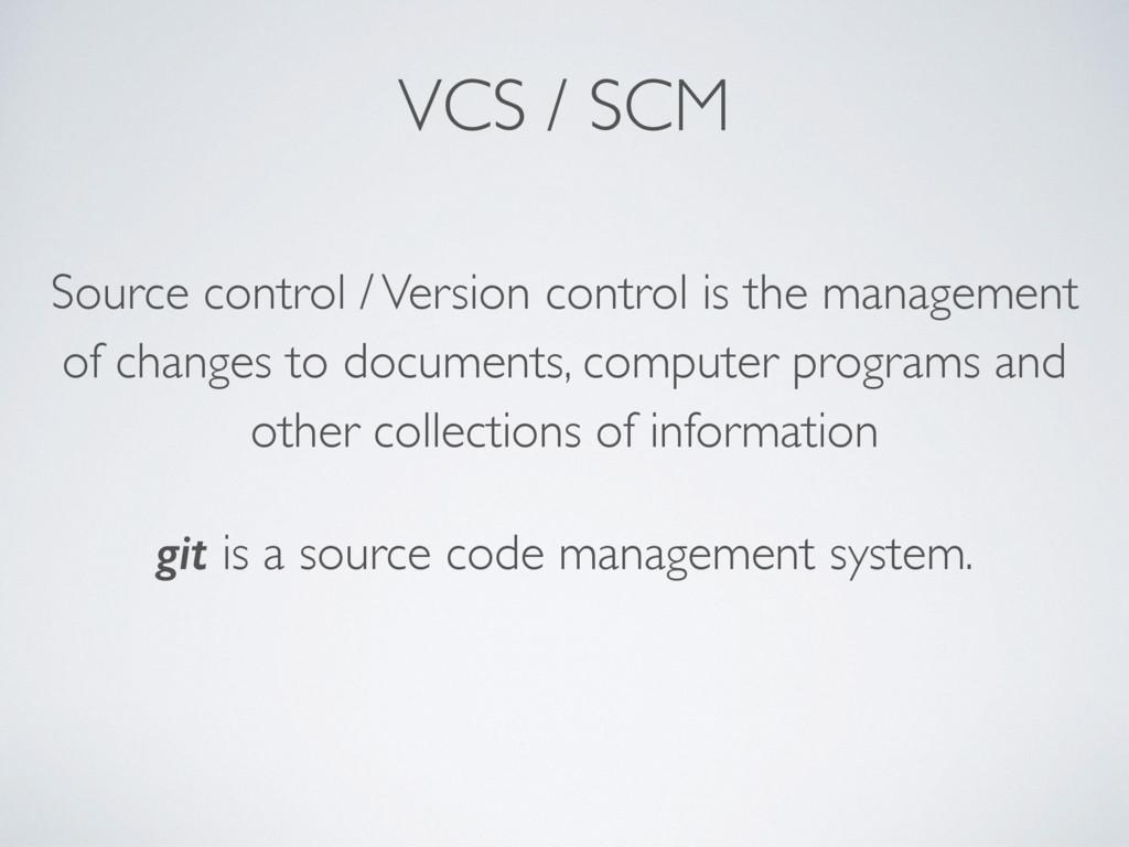 VCS / SCM Source control / Version control is t...