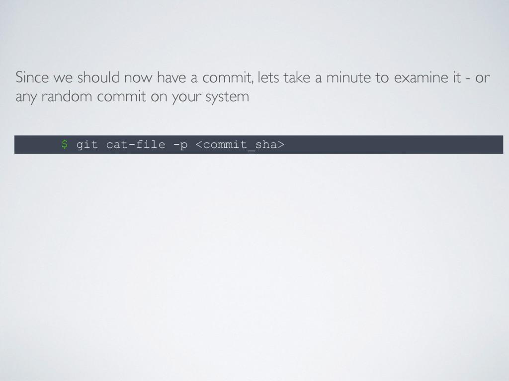 $ git cat-file -p <commit_sha> Since we should ...