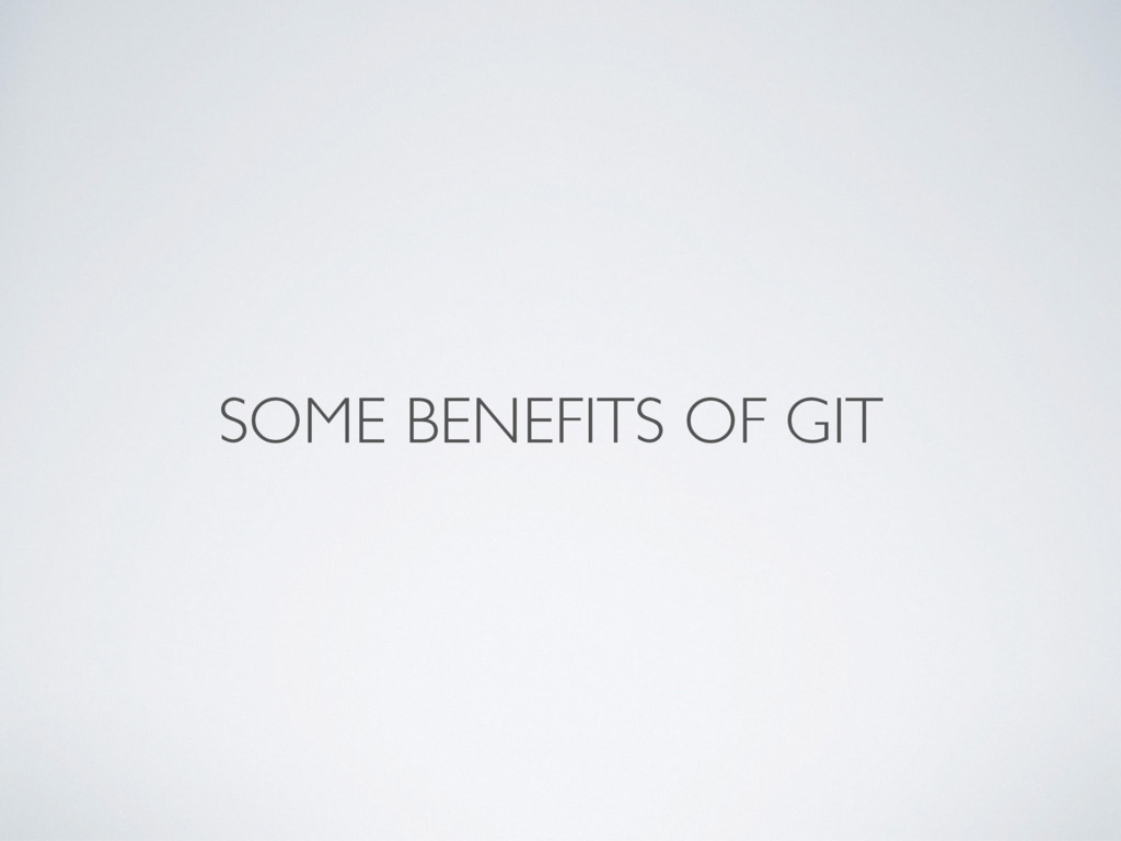 SOME BENEFITS OF GIT