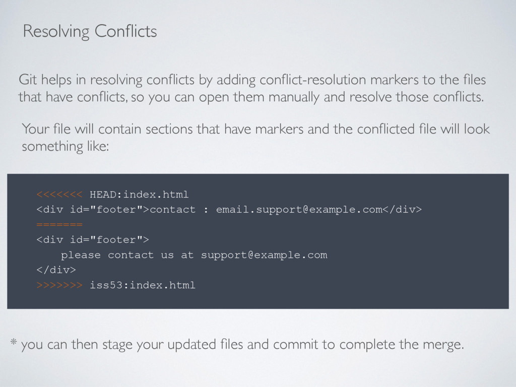 Git helps in resolving conflicts by adding confli...