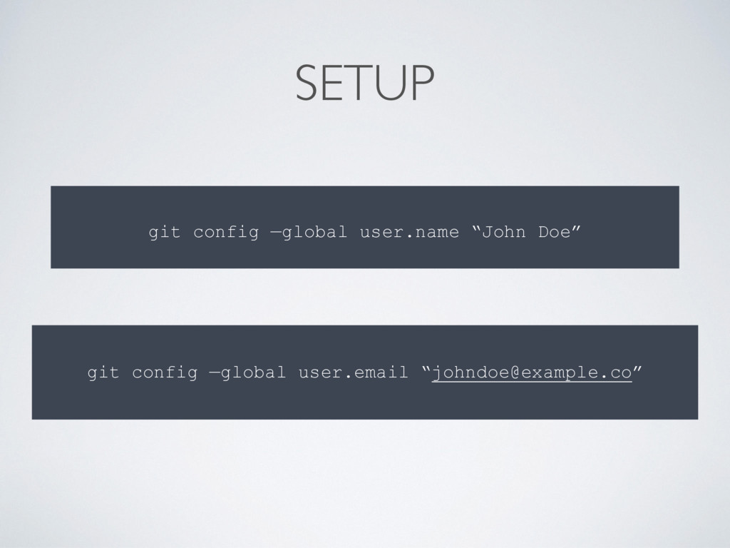 "SETUP git config —global user.name ""John Doe"" g..."