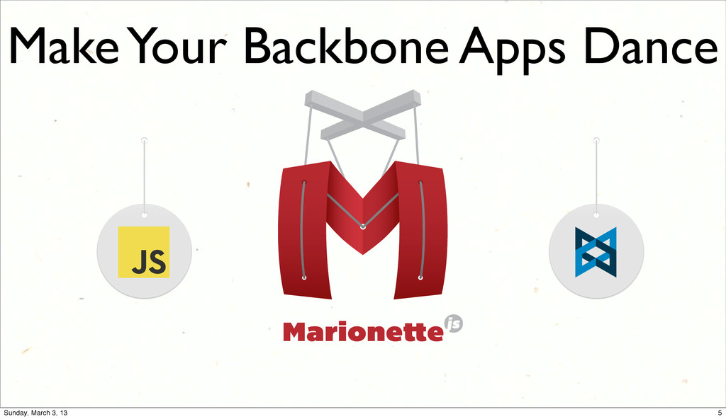 Make Your Backbone Apps Dance 5 Sunday, March 3...