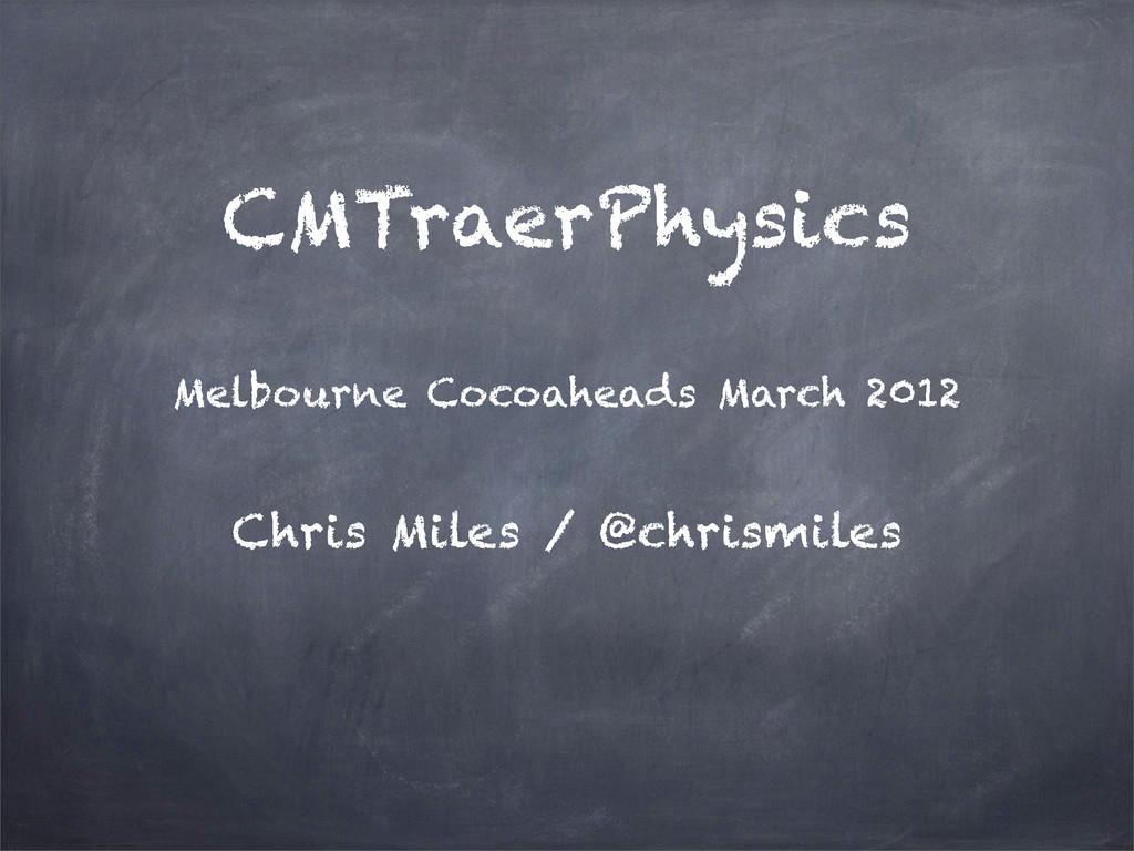 CMTraerPhysics Chris Miles / @chrismiles Melbou...