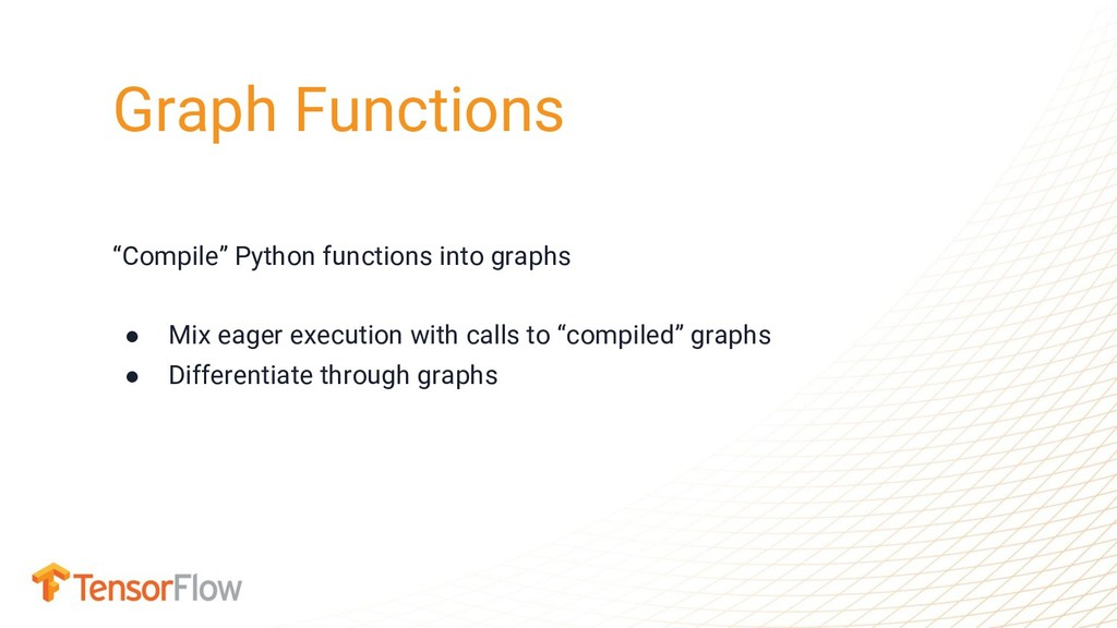 """""""Compile"""" Python functions into graphs ● Mix ea..."""